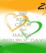 KEEP CALM AND HAPPY REPUBLIC DAY - Personalised Poster A4 size