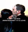 KEEP CALM AND HAPPY SEVEN  ANNIVERSARY H+S LOVE - Personalised Poster A4 size