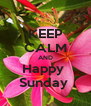 KEEP CALM AND Happy  Sunday  - Personalised Poster A4 size