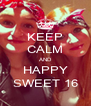 KEEP CALM AND HAPPY SWEET 16 - Personalised Poster A4 size