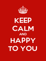KEEP CALM AND HAPPY TO YOU - Personalised Poster A4 size