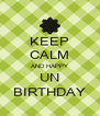 KEEP CALM AND HAPPY UN BIRTHDAY - Personalised Poster A4 size