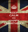 KEEP CALM AND HAPPY UNBIRTHDAY - Personalised Poster A4 size