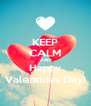 KEEP CALM AND Happy Valentines Day! - Personalised Poster A4 size