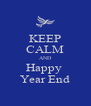 KEEP CALM AND Happy  Year End - Personalised Poster A4 size