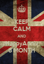 KEEP CALM AND HappyAnniv 8 MONTH - Personalised Poster A4 size