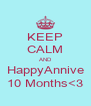 KEEP CALM AND HappyAnnive 10 Months<3 - Personalised Poster A4 size