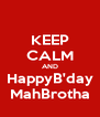 KEEP CALM AND HappyB'day MahBrotha - Personalised Poster A4 size