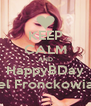 KEEP CALM AND HappyBDay Mel Fronckowiak  - Personalised Poster A4 size