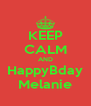 KEEP CALM AND HappyBday Melanie - Personalised Poster A4 size