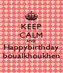 KEEP CALM AND Happybirthday boualkhoukhen - Personalised Poster A4 size