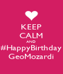 KEEP CALM AND #HappyBirthday GeoMozardi - Personalised Poster A4 size
