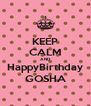 KEEP CALM AND HappyBirthday GOSHA - Personalised Poster A4 size