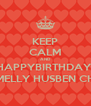 KEEP CALM AND HAPPYBIRTHDAY! MY SMELLY HUSBEN CHUCK! - Personalised Poster A4 size