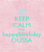 KEEP CALM AND happybirthday OUSSA - Personalised Poster A4 size