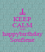KEEP CALM AND happybirthday Soufiene - Personalised Poster A4 size