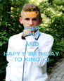 KEEP CALM AND HAPYY BIRTHDAY TO KING <3 - Personalised Poster A4 size