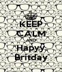 KEEP CALM AND Hapyy Britday - Personalised Poster A4 size