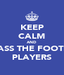 KEEP CALM AND HARASS THE FOOTBALL PLAYERS - Personalised Poster A4 size