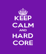 KEEP CALM AND HARD CORE - Personalised Poster A4 size