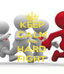 KEEP CALM AND HARD FIGHT - Personalised Poster A4 size