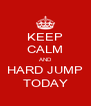KEEP CALM AND HARD JUMP TODAY - Personalised Poster A4 size