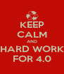 KEEP CALM AND HARD WORK FOR 4.0 - Personalised Poster A4 size