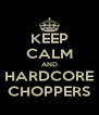 KEEP CALM AND HARDCORE CHOPPERS - Personalised Poster A4 size