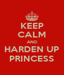 KEEP CALM AND HARDEN UP PRINCESS - Personalised Poster A4 size