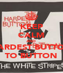 KEEP CALM AND HARDEST BUTTON TO BUTTON - Personalised Poster A4 size