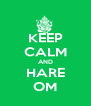 KEEP CALM AND HARE OM - Personalised Poster A4 size