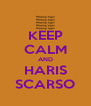 KEEP CALM AND HARIS SCARSO - Personalised Poster A4 size