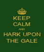 KEEP CALM AND HARK UPON THE GALE - Personalised Poster A4 size