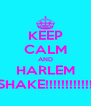 KEEP CALM AND HARLEM SHAKE!!!!!!!!!!!! - Personalised Poster A4 size