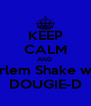 KEEP CALM AND  Harlem Shake with DOUGIE-D - Personalised Poster A4 size