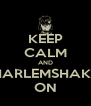 KEEP CALM AND HARLEMSHAKE ON - Personalised Poster A4 size