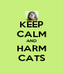 KEEP CALM AND HARM CATS - Personalised Poster A4 size
