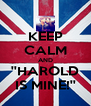 KEEP CALM AND ''HAROLD IS MINE!'' - Personalised Poster A4 size