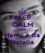 KEEP CALM AND Harry é da Natalia - Personalised Poster A4 size