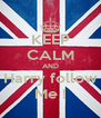 KEEP CALM AND Harry follow Me ! - Personalised Poster A4 size