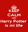 KEEP CALM AND Harry Potter  is mi life - Personalised Poster A4 size