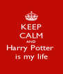 KEEP CALM AND Harry Potter  is my life - Personalised Poster A4 size