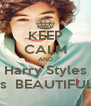 KEEP CALM AND Harry Styles is  BEAUTIFUL - Personalised Poster A4 size