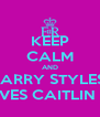 KEEP CALM AND HARRY STYLES  LOVES CAITLIN MR - Personalised Poster A4 size