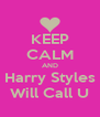 KEEP CALM AND Harry Styles Will Call U - Personalised Poster A4 size
