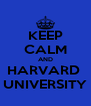 KEEP CALM AND HARVARD  UNIVERSITY - Personalised Poster A4 size