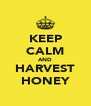KEEP CALM AND HARVEST HONEY - Personalised Poster A4 size