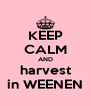 KEEP CALM AND harvest in WEENEN - Personalised Poster A4 size