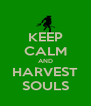KEEP CALM AND HARVEST SOULS - Personalised Poster A4 size