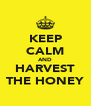 KEEP CALM AND HARVEST THE HONEY - Personalised Poster A4 size